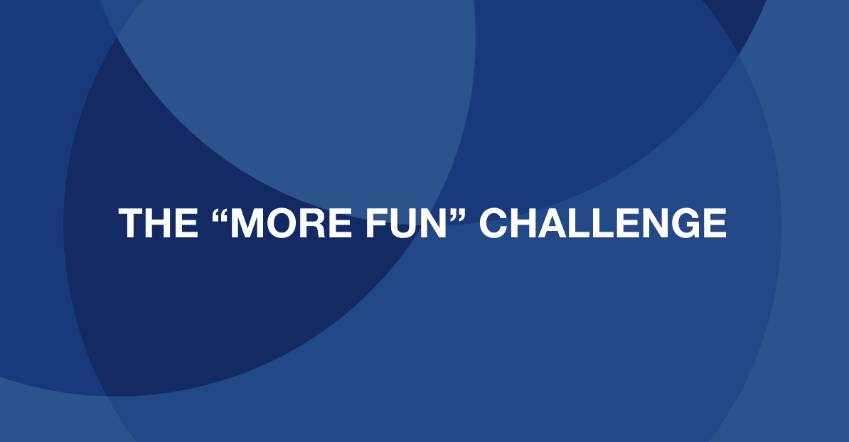 "The ""more fun"" challenge"