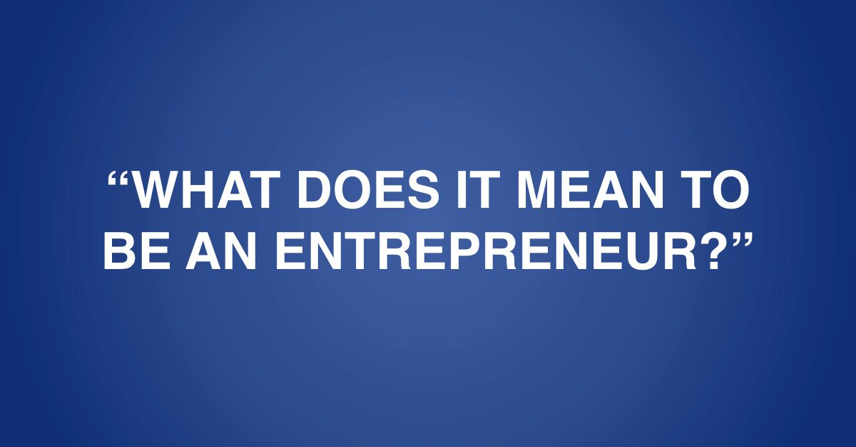 "What does it mean to be and ""entrepreneur""?"