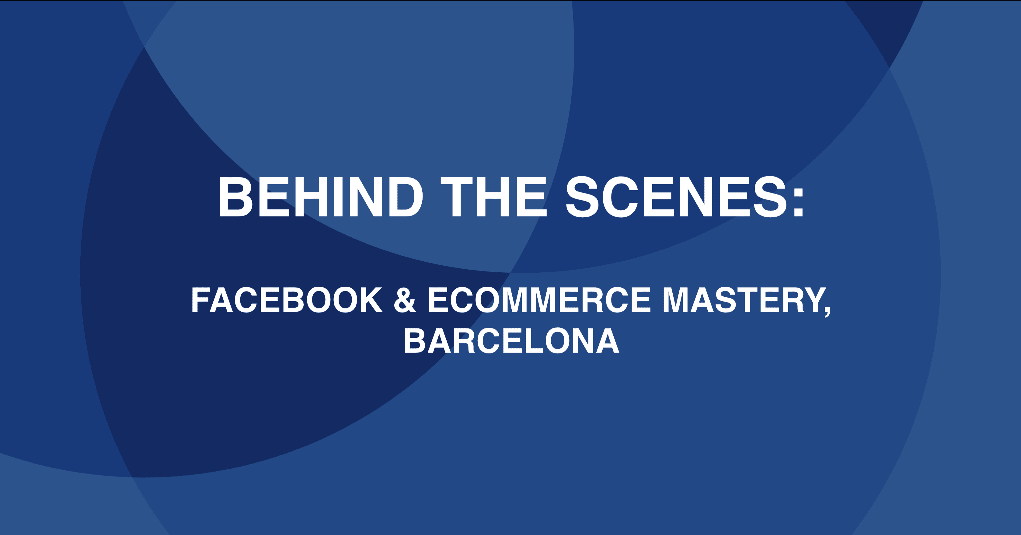 Facebook and Ecommerce Mastery, Barcelona